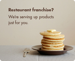 Restaurant Franchise? We're serving up products just for you.