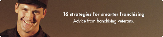 16 strategies for smarter franchising. Advice from franchising veterans.
